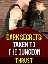 Dark Secrets: Taken To The Dungeon (BDSM Domination, Extreme Sex Slave, Taboo Erotica)