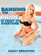Banging the Bride in Front of Everyone (A Public Wedding Sex Gangbang Erotica Story)