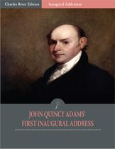 Inaugural Addresses: President John Quincy Adams First Inaugural Address (Illustrated)