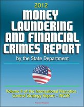 2012 Money Laundering and Financial Crimes Report by the State Department (Volume II of the International Narcotics Control Strategy Report - INCSR)