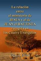 La relación entre el Ministerio de JESÚS y el de JUAN EL BAUTISTA recogida en los Cuatro Evangelios