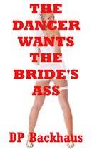 The Dancer Wants the Bride's Ass (A First Anal Sex Erotica Story)
