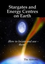 Stargates and Energy Centres on Earth: How to Locate and Use Them!