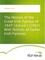 The History of the Great Irish Famine of 1847 (3rd ed.) (1902) With Notices of Earlier Irish Famines