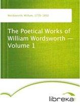 The Poetical Works of William Wordsworth - Volume 1