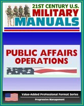 21st Century U.S. Military Manuals: Public Affairs Operations Field Manual - FM 46-1 (Value-Added Professional Format Series)