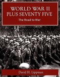 World War II Plus 75: The Road To War