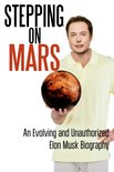 Stepping On Mars: An Evolving and Unauthorized Elon Musk Biography