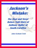 Jackson's Mistake: The Real and Never Before Told Story of Anthony Butler of South Carolina