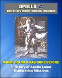 Apollo and America's Moon Landing Program: Where No Man Has Gone Before, A History of Apollo Lunar Exploration Missions - Science and Engineering History, Crews, Mission Planning (NASA SP-4214)