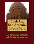 Look Up, San Antonio! A Walking Tour of San Antonio, Texas