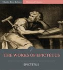 The Works of Epictetus: His Discourses in Four Books, The Enchiridion, and Fragments