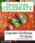 Planet Cake Celebrate: Cupcake Challenge TV Show