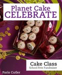 Planet Cake Celebrate: Cake Class