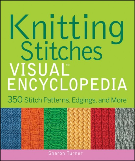 Knitting Stitches Encyclopedia : bol.com Knitting Stitches Visual Encyclopedia, Sharon Turner 9781118018958