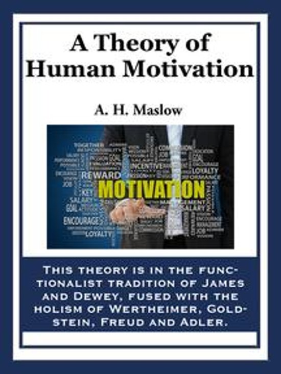 abraham h maslow a theory of human motivation When abraham h maslow introduced the world to humanistic theory, a 'third force' in psychology was born (behaviorism & psychoanalytical theory being the first and second.