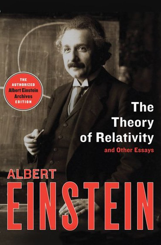 essay on the theory of relativity Since the days of newton, the ideas of classical mechanics prevailed in the scientific community the ideas of absolute velocity and absolute time were accepted.