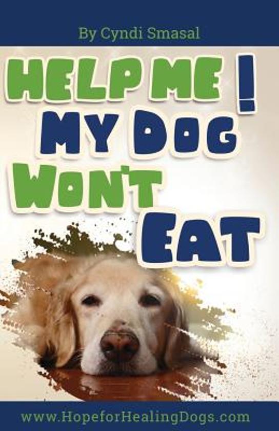 Help Me My Dog Won 39 T Eat Cyndi Smasal