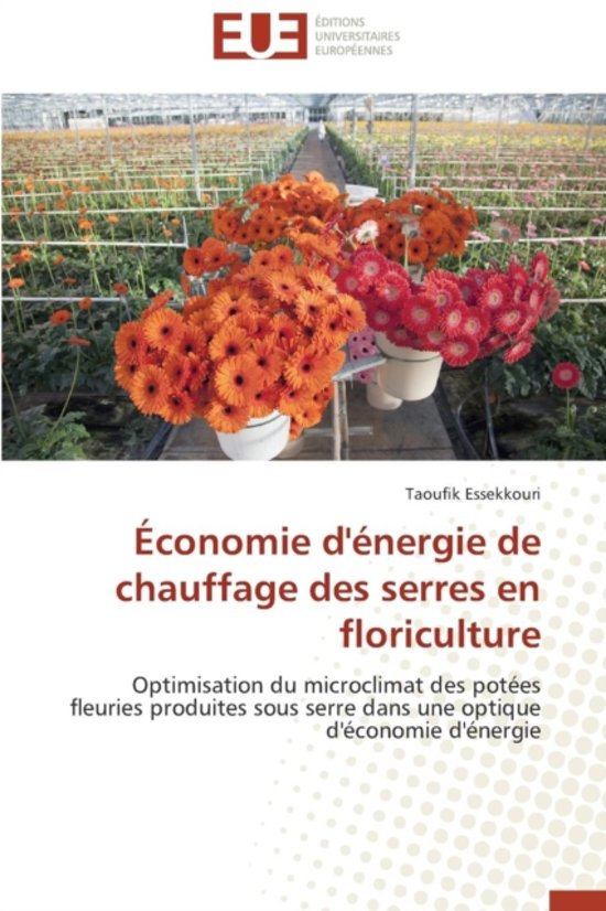 economie d 39 energie de chauffage des serres en floriculture essekkouri taoufik 978384. Black Bedroom Furniture Sets. Home Design Ideas