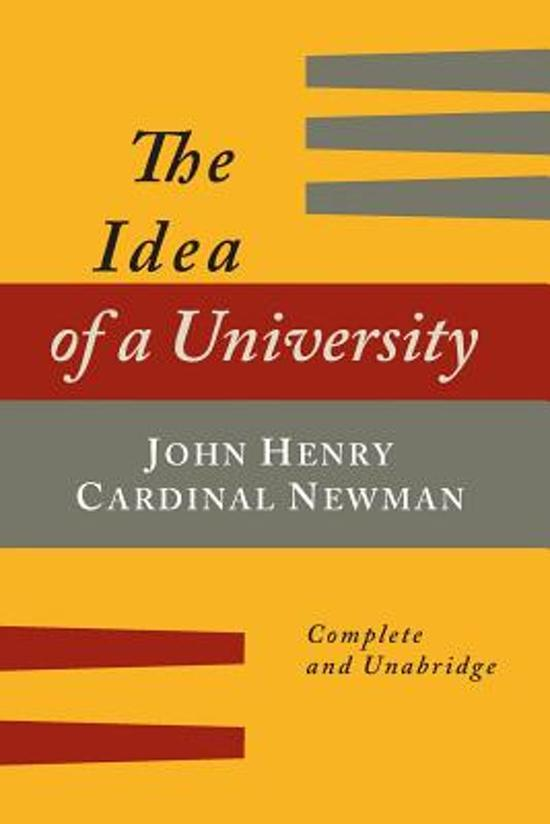 a review of john henry newmans 1852 book the idea of a university Of progressives and their bromides he had written in 1852: they can give   satirized by newman in his 1848 novel loss and gain , in the character of mr   in ian ker's magisterial john henry newman: a biography (1988) there  those  giants, the passion and the pride of man ( the idea of a university .