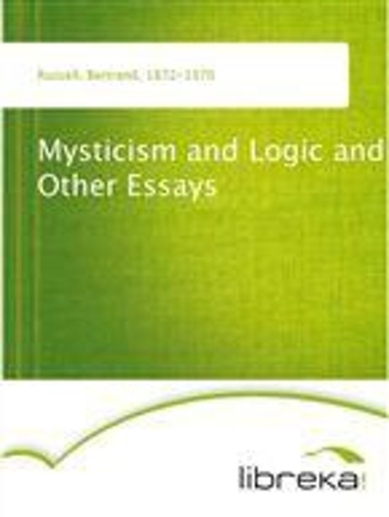 mysticism and logic and other essays Mysticism and logic and other essays aug 27, 2006 08/06 by russell, bertrand, 1872-1970 texts eye 8,292 favorite 12 comment 0.