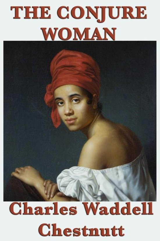 an overview of the conjure woman by charles w chestnutt 17022018 this article offers literary criticism focusing on the culture of segregation in  charles w chestnutt  the conjure woman's' how chestnutt.