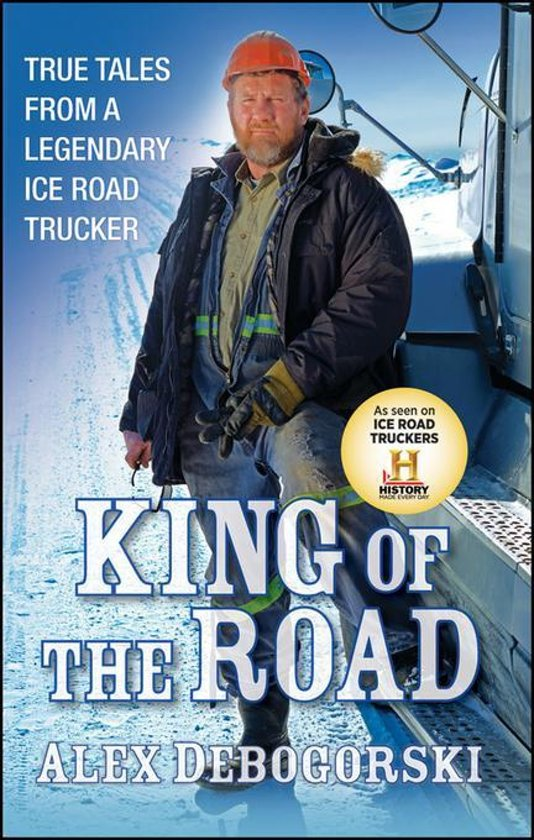 King of the Road: True Tales from a Legendary Ice Road Trucker