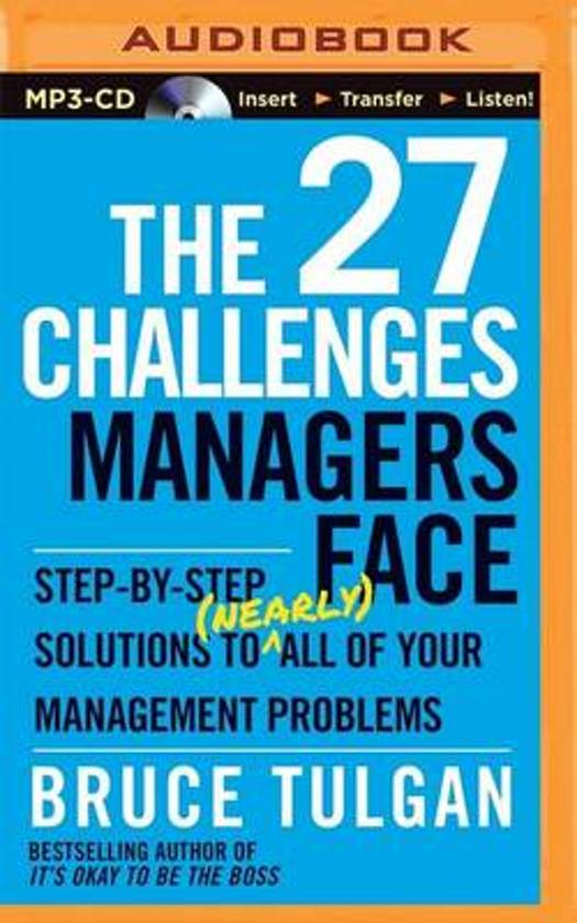 challenges that managers face Description for more than 20 years, management expert bruce tulgan has been  asking, what are the most difficult challenges you face when it comes to.