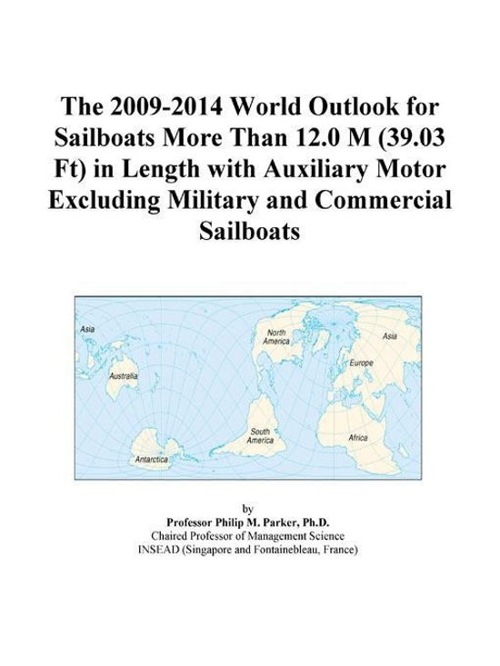 The 2009-2014 World Outlook for Sailboats More Than 12.0 M (39.03 Ft) in Length with Auxiliary Motor Excluding Military and Commercial Sailboats
