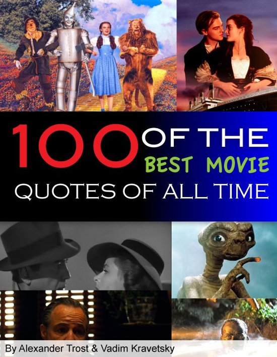 100 Movies 100 Quotes: 100 Of The Best Movie Quotes Of All Time (ebook