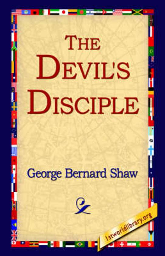 the devils disciple by bernard shaw essay Essay preview more ↓ the devil's disciple by george bernard shaw in the  melodrama the devils disciple by george bernard shaw, judith anderson is the .