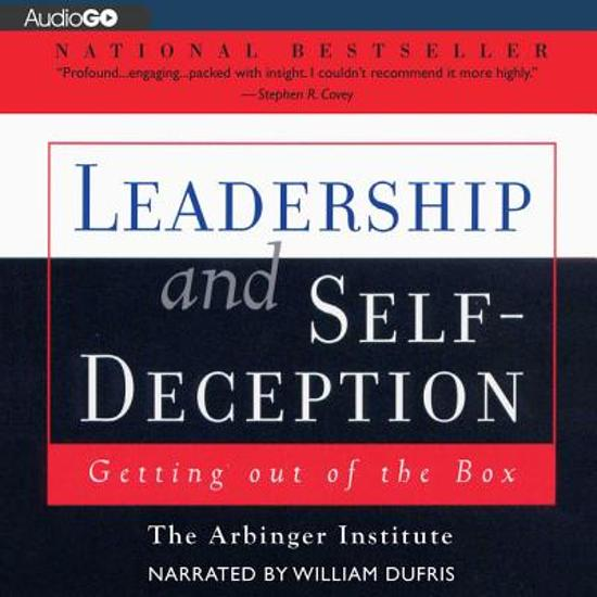 leadership and self deception getting out of the box Getting out of the box by the arbinger institute find out more about this book imagine the following simple situation a senior manager has information that she.