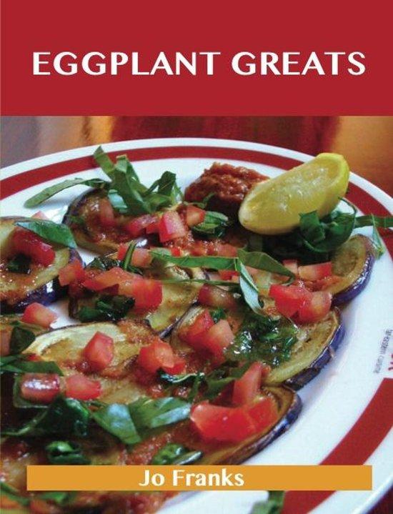 | Eggplant Greats: Delicious Eggplant Recipes, The Top 100 Eggplant ...