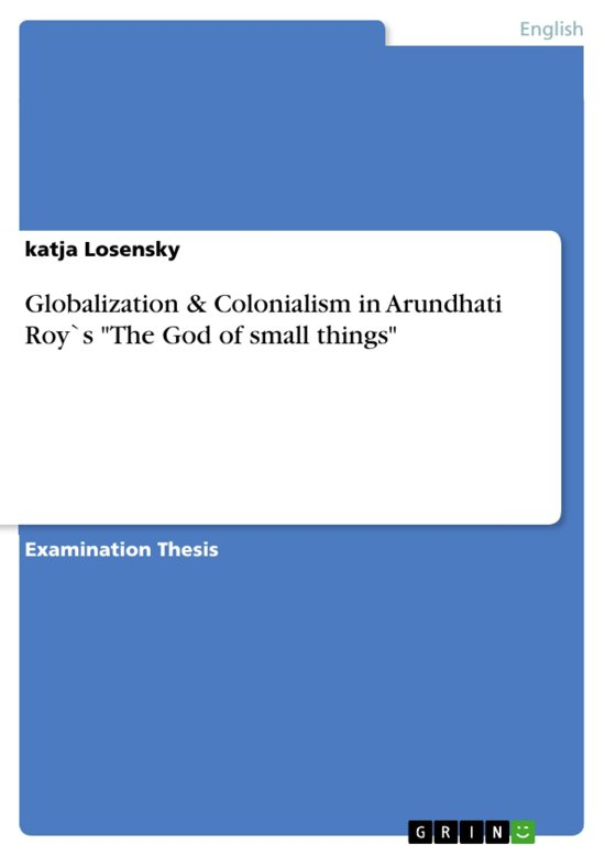Globalization & Colonialism in Arundhati Roy`s 'The God of small things'