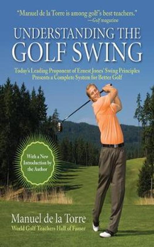 understanding the golf swing manuel de la torre 9781602393370 boeken. Black Bedroom Furniture Sets. Home Design Ideas