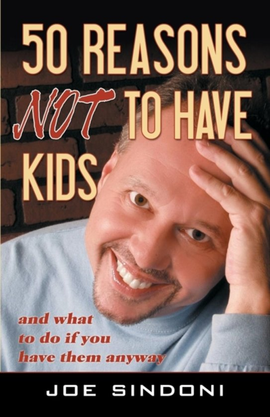50 Reasons Not To Have Kids, Joe Sindoni