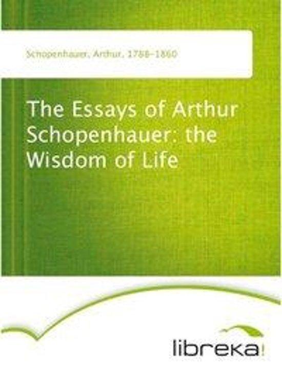 the essays of arthur schopenhauer the wisdom of life