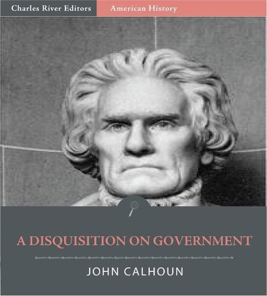 an overview of the disquisition of government by john calhoun Overview works: 1,882  john c calhoun : american portrait by margaret l coit ( book ) john c calhoun and the price of union : a biography by john.