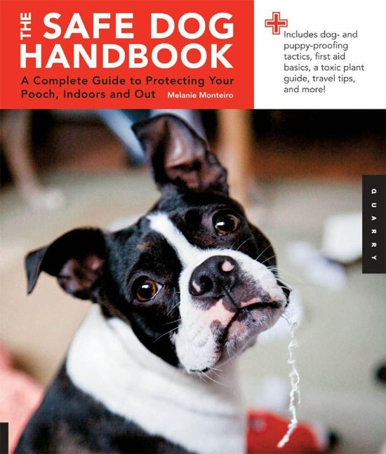 the safe dog handbook a complete guide to protecting your pooch indoors and out.