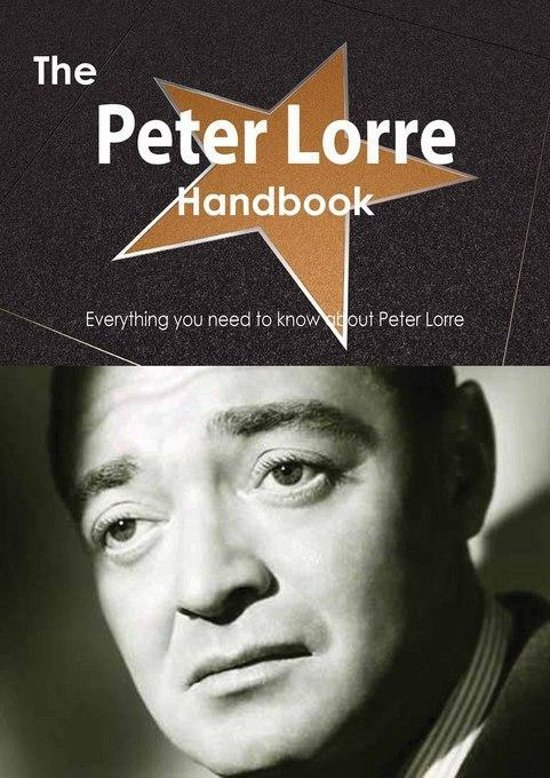 The Peter Lorre Handbook - Everything You Need to Know about Peter Lorre