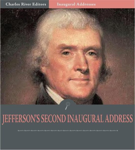 thomas jefferson second inaugural address The theme for thomas jefferson's inaugural address was that he stressed the importance of a limited government and that the power should lie with the common, everyday people.