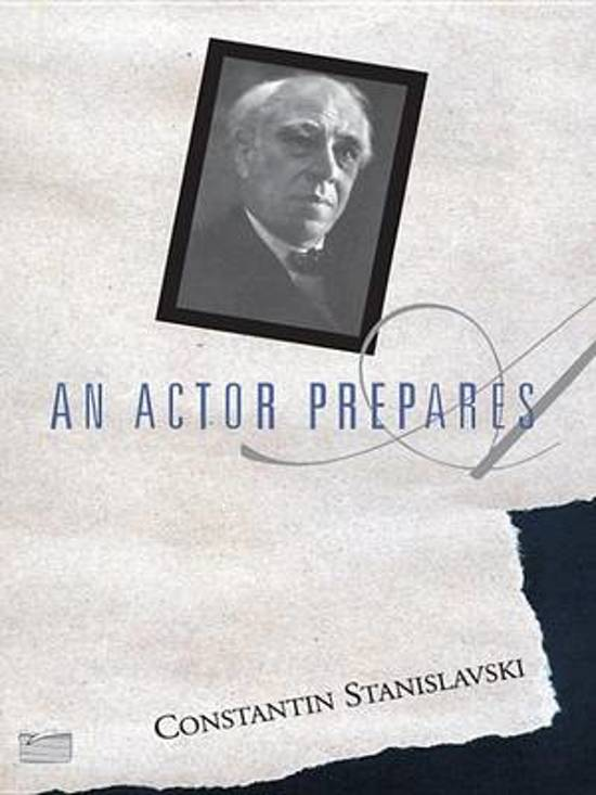 """an actor prepares konstantin stanislavski Konstantin stanislavki is perhaps the most influential acting teacher who ever  lived with a career spanning over half a century, stanislavski taught,  be for a  purpose — it must have an """"inner justification"""" (an actor prepares,."""