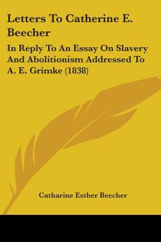 catharine beecher an essay on slavery and abolitionism Books by catharine esther beecher principles of domestic science, an essay on slavery and abolitionism catharine beecher catharine e.