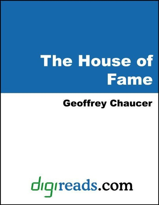chaucer s house of fame While most other medieval english writers' work faded into obscurity in the renaissance, chaucer's name and fame lived on.
