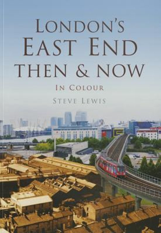 East End London: London's East End Then And Now, Celia Lewis