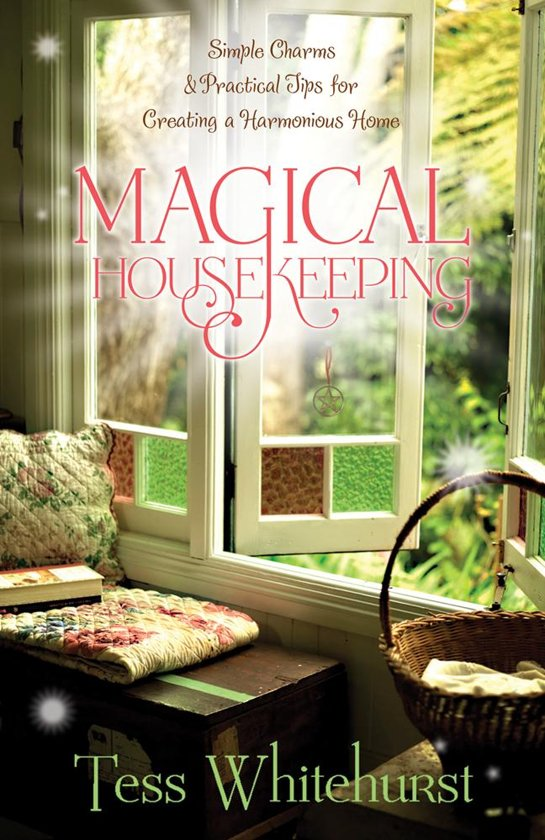 Magical housekeeping simple charms and practical tips for creating a harmonious home - Practical home tips easy solutions ...