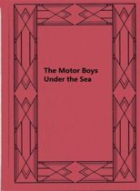 The Motor Boys Under the Sea or, From Airship to Submarine