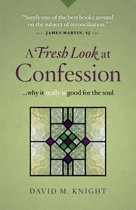 A Fresh Look at Confession...Why It Really Is Good for the Soul