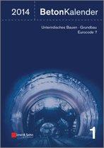 Beton-kalender 2014 - Schwerpunkte - Unterirdisches Bauen, Grundbau, Eurocode 7