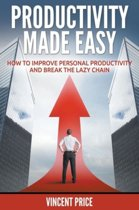 Productivity Made Easy - How to Improve Personal Productivity and Break the Lazy Chain